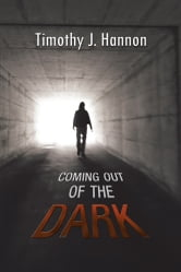 Coming Out of the Dark ebook by Timothy J. Hannon
