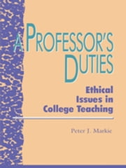 A Professor's Duties - Ethical Issues in College Teaching ebook by Peter J. Markie