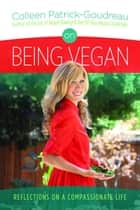 On Being Vegan: Reflections on a Compassionate Life ebook by Colleen Patrick-Goudreau