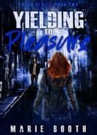 Yielding to Pleasure - Theta Series Book 2 ebook by Marie Booth