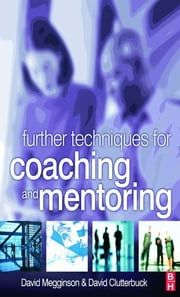 Further Techniques for Coaching and Mentoring ebook by David Megginson,David Clutterbuck