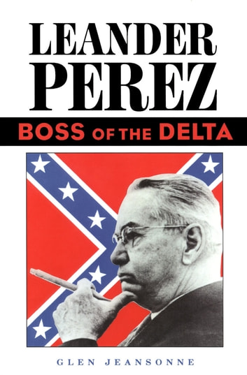 Leander Perez - Boss of the Delta ebook by Glen Jeansonne