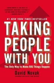 Taking People with You - The Only Way to Make Big Things Happen ebook by David Novak