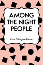 Among the Night People ebook by Clara Dillingham Pierson