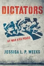 Dictators at War and Peace ebook by Jessica L. P. Weeks