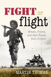Fight or Flight - Britain, France, and their Roads from Empire ebook by Martin Thomas