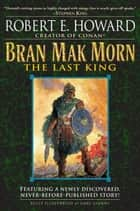 Bran Mak Morn: The Last King - A Novel ebook by Robert E. Howard