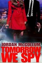 Tomorrow We Spy ebook by Jordan McCollum