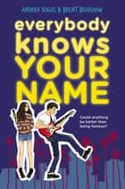 Everybody Knows Your Name ebook by Andrea Seigel, Brent Bradshaw