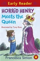 Horrid Henry Meets the Queen - Book 16 ebook by Francesca Simon, Tony Ross