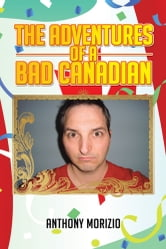 The Adventures of a Bad Canadian ebook by Anthony Morizio