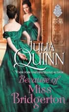 Because of Miss Bridgerton - A Bridgerton Prequel eBook by Julia Quinn