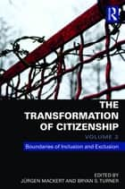 The Transformation of Citizenship, Volume 2 - Boundaries of Inclusion and Exclusion ebook by Jürgen Mackert, Bryan S. Turner