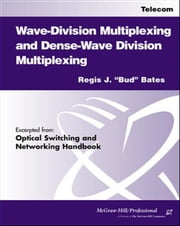 Wave-Division Multiplexing and Dense-Wave Division ebook by Bates, Regis J.