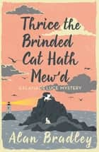 Thrice the Brinded Cat Hath Mew'd - A Flavia de Luce Mystery Book 8 ebook by Alan Bradley