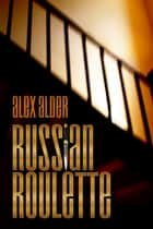 Russian Roulette ebook by Alex Alder