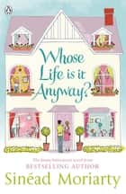 Whose Life is it Anyway? ebook by Sinéad Moriarty