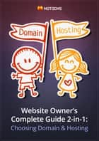 Website Owner's Complete Guide 2-in-1: Choosing Domain and Hosting ebook by Tina Zennand