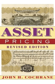 Asset Pricing: (Revised Edition) ebook by Cochrane, John H.