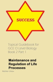 Topical Guidebook For GCE O Level Biology 2 Part 1 ebook by Esther Chen