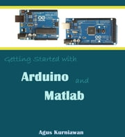 Getting Started with Arduino and Matlab ebook by Kobo.Web.Store.Products.Fields.ContributorFieldViewModel