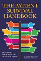 The Patient Survival Handbook - Avoid Being the Next Victim of Medical Error ebook by Stephen M. Powell, Richard D. Stone