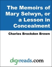 The Memoirs of Mary Selwyn, or a Lesson in Concealment ebook by Brown, Charles Brockden