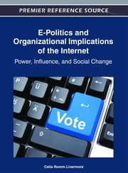 E-Politics and Organizational Implications of the Internet - Power, Influence, and Social Change ebook by Celia Romm Livermore
