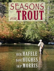 Seasons for Trout ebook by Rick Hafele,Dave Hughes,Skip Morris