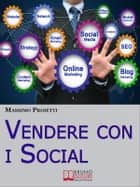 Vendere con i Social. Come Elaborare Efficaci Campagne Marketing Integrando le Strategie di Vendita con i Social Network. (Ebook Italiano - Anteprima Gratis) ebook by MASSIMO PROIETTI