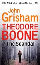 Theodore Boone: The Scandal - Theodore Boone 6 ebook by