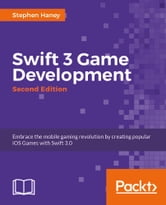 Swift 3 Game Development - Second Edition ebook by Stephen Haney