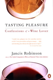 Tasting Pleasure - Confessions of a Wine Lover ebook by Jancis Robinson
