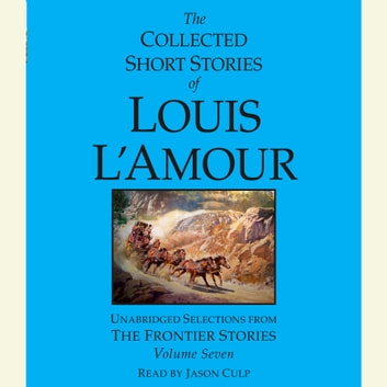 The Collected Short Stories of Louis L'Amour: Volume 7 - The Frontier Stories audiobook by Louis L'Amour