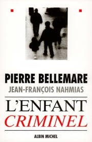L'Enfant criminel ebook by Pierre Bellemare,Jean-François Nahmias