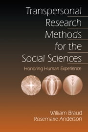 Transpersonal Research Methods for the Social Sciences - Honoring Human Experience ebook by William Braud,Rosemarie Anderson