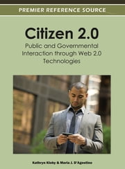 Citizen 2.0: Public and Governmental Interaction through Web 2.0 Technologies ebook by Kathryn Kloby,Maria J. D'Agostino