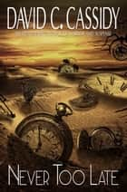 Never Too Late ebook by David C. Cassidy
