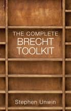 The Complete Brecht Toolkit ebook by Stephen Unwin