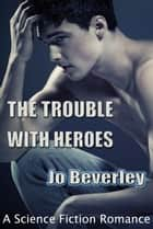 The Trouble With Heroes.... ebook by Jo Beverley