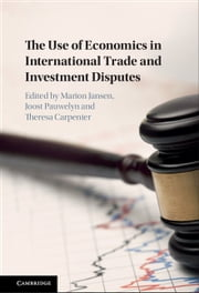 The Use of Economics in International Trade and Investment Disputes ebook by Theresa Carpenter, Marion Jansen, Joost Pauwelyn