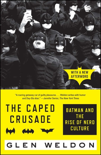 The Caped Crusade - Batman and the Rise of Nerd Culture ebook by Glen Weldon