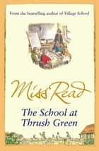 The School At Thrush Green ebook by Miss Read