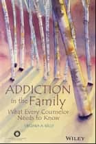 Addiction in the Family ebook by Virginia A. Kelly