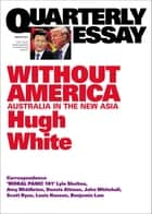 Quarterly Essay 68 Without America - Australia in the New Asia ebook by