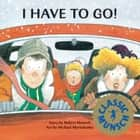 I Have to Go! - Read-Aloud Edition ebook by Robert Munsch, Michael Martchenko