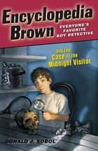 Encyclopedia Brown and the Case of the Midnight Visitor ebook by Donald J. Sobol