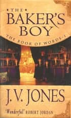 The Baker's Boy - Book 1 of the Book of Words ebook by J. V. Jones