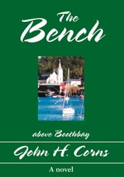 The Bench - above Boothbay ebook by John Corns