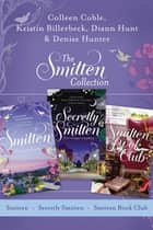 The Smitten Collection - Smitten, Secretly Smitten, and Smitten Book Club ebook by Kristin Billerbeck, Colleen Coble, Denise Hunter,...